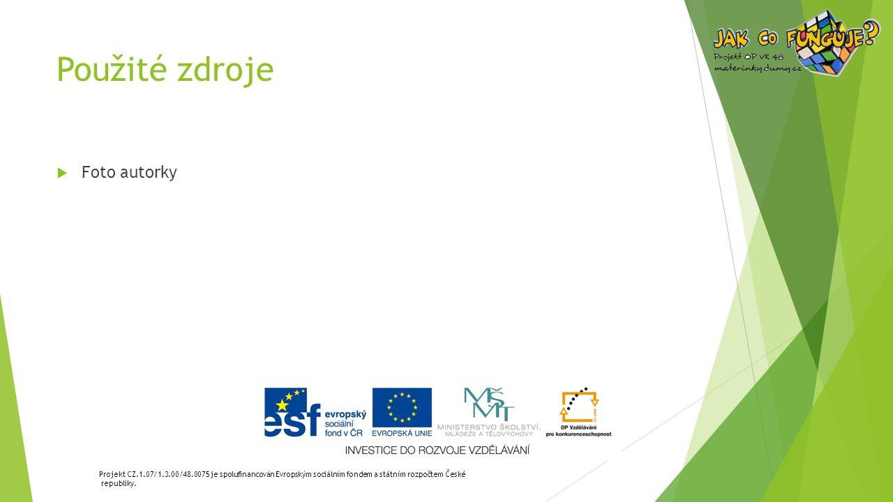 Použité zdroje  Foto autorky Projekt CZ.1.07/1.3.00/48.0075 je spolufinancován Evropským sociálním fondem a státním rozpočtem České republiky.