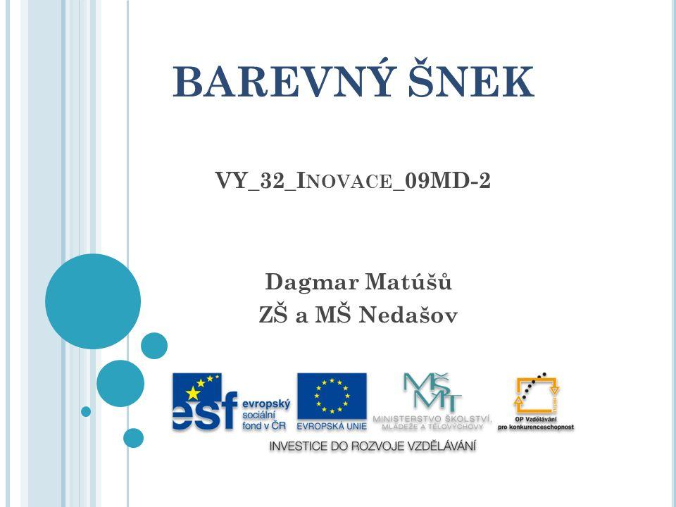 BAREVNÝ ŠNEK VY_32_I NOVACE _09MD-2 Dagmar Matúšů ZŠ a MŠ Nedašov