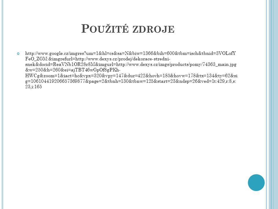 P OUŽITÉ ZDROJE http://www.google.cz/imgres um=1&hl=cs&sa=N&biw=1366&bih=600&tbm=isch&tbnid=3VOLofY FeO_ZGM:&imgrefurl=http://www.dexys.cz/prodej/dekorace-stredni- snek&docid=ReaVNb1OR28r8M&imgurl=http://www.dexys.cz/imgs/products/pomy/74363_main.jpg &w=250&h=260&ei=ajTBT46wGpOf8gPKh- HWCg&zoom=1&iact=hc&vpx=320&vpy=147&dur=422&hovh=185&hovw=178&tx=134&ty=62&si g=106104419206657369877&page=2&tbnh=130&tbnw=125&start=23&ndsp=26&ved=1t:429,r:8,s: 23,i:165