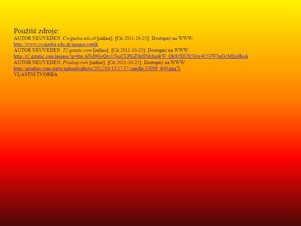 Použité zdroje: AUTOR NEUVEDEN. Cvcgesba.edu.sk [online]. [Cit.2011-10-25]. Dostupný na WWW: http://www.cvcgesba.edu.sk/images/certik http://www.cvcge