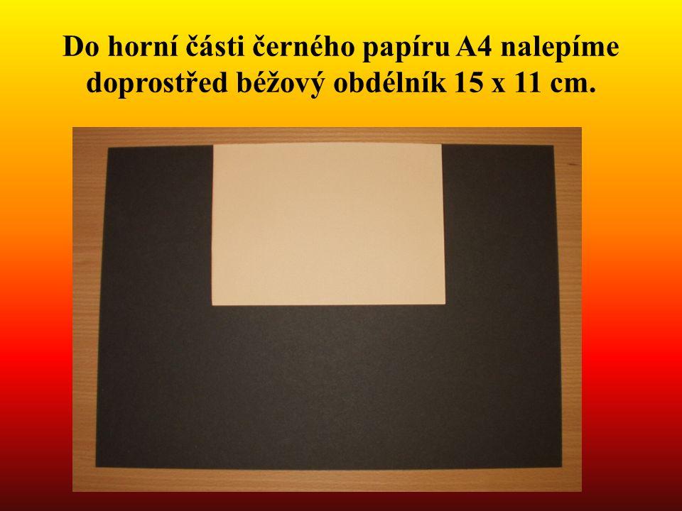Do horní části černého papíru A4 nalepíme doprostřed béžový obdélník 15 x 11 cm.