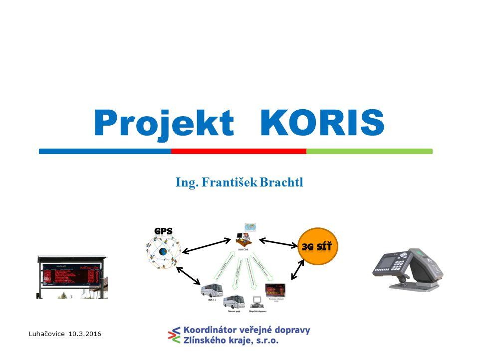 Projekt KORIS Luhačovice 10.3.2016 Ing. František Brachtl