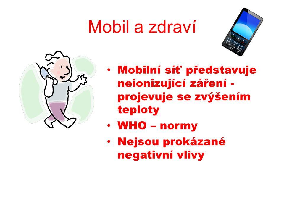 Mobil a zdraví Mobilní síť představuje neionizující záření - projevuje se zvýšením teploty WHO – normy Nejsou prokázané negativní vlivy