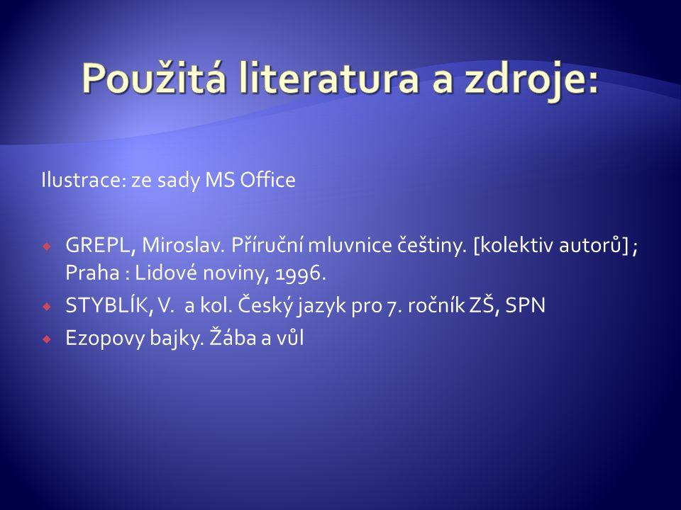Ilustrace: ze sady MS Office  GREPL, Miroslav. Příruční mluvnice češtiny. [kolektiv autorů] ; Praha : Lidové noviny, 1996.  STYBLÍK, V. a kol. Český