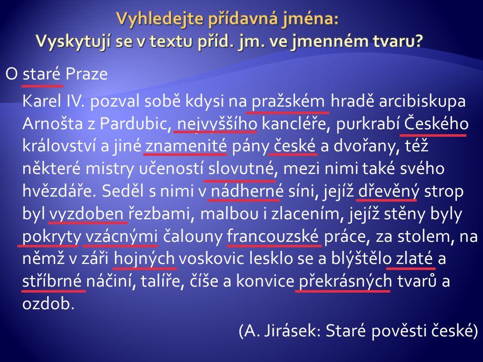 O staré Praze Karel IV. pozval sobě kdysi na pražském hradě arcibiskupa Arnošta z Pardubic, nejvyššího kancléře, purkrabí Českého království a jiné zn
