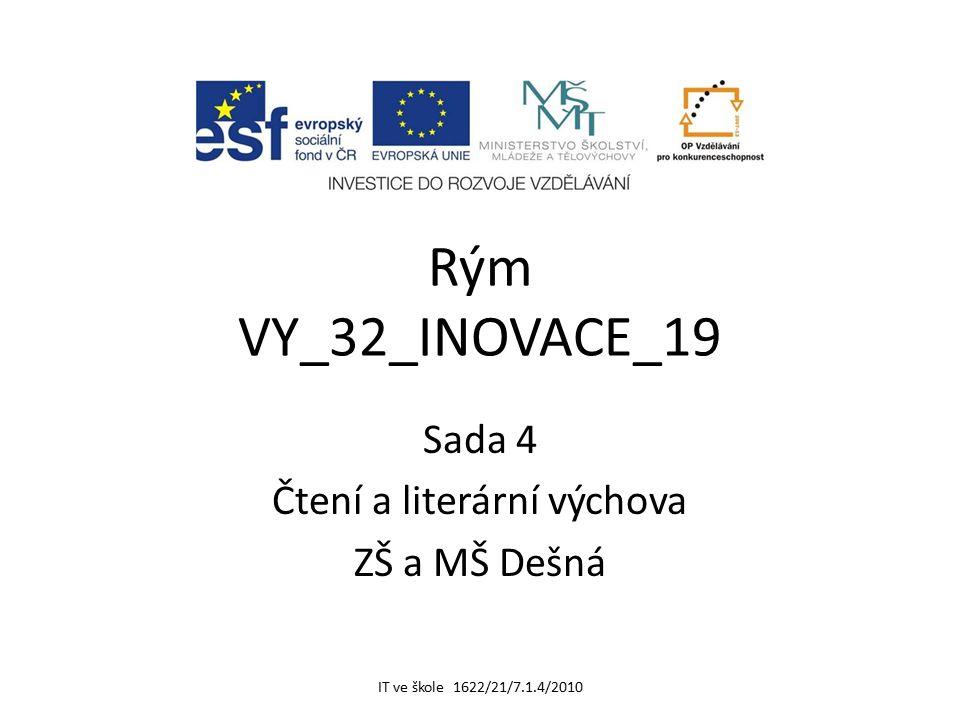 Rým VY_32_INOVACE_19 Sada 4 Čtení a literární výchova ZŠ a MŠ Dešná IT ve škole 1622/21/7.1.4/2010