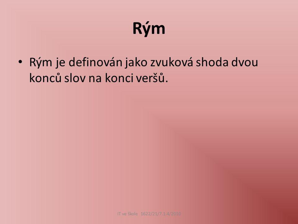 Rým Rým je definován jako zvuková shoda dvou konců slov na konci veršů.