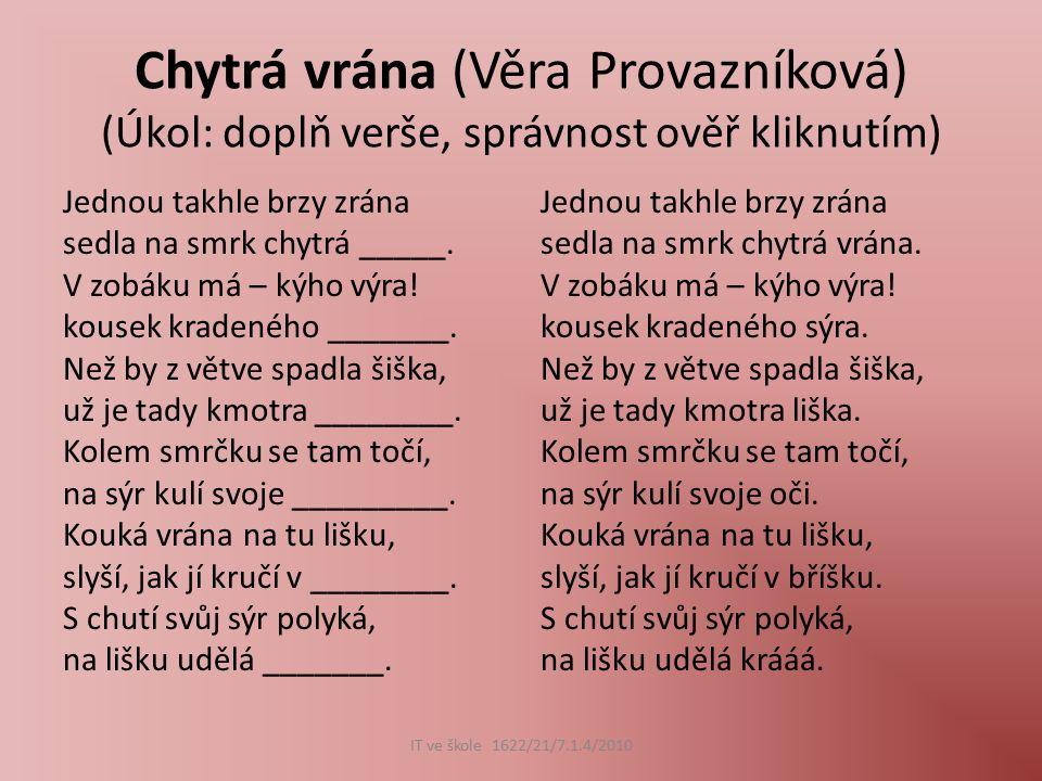Liška a čáp (Věra Provazníková) (Úkol: doplň verše, správnost ověř kliknutím) Otevřeli jsem si knížku, našli jsme v ní kmotru ______.