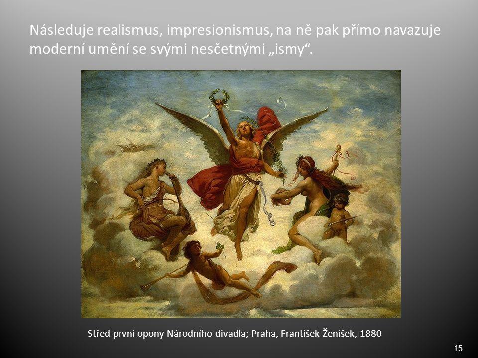"""15 Následuje realismus, impresionismus, na ně pak přímo navazuje moderní umění se svými nesčetnými """"ismy"""". Střed první opony Národního divadla; Praha,"""
