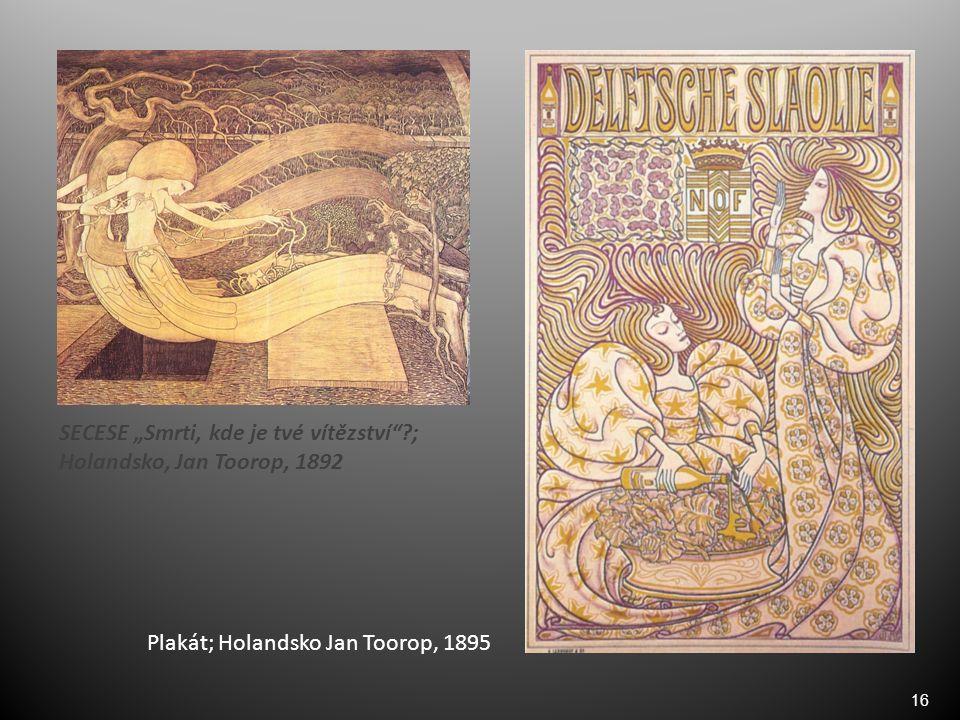 """16 SECESE """"Smrti, kde je tvé vítězství""""?; Holandsko, Jan Toorop, 1892 Plakát; Holandsko Jan Toorop, 1895"""