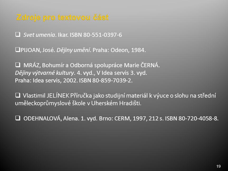 19  Svet umenia. Ikar. ISBN 80-551-0397-6  PIJOAN, José. Dějiny umění. Praha: Odeon, 1984.  MRÁZ, Bohumír a Odborná spolupráce Marie ČERNÁ. Dějiny