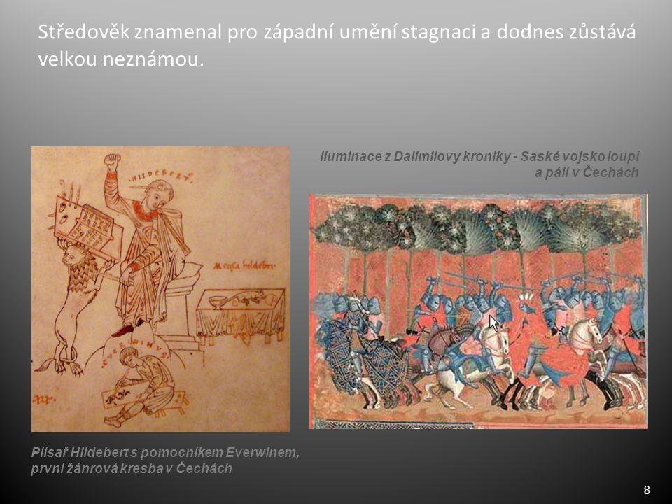 8 Středověk znamenal pro západní umění stagnaci a dodnes zůstává velkou neznámou. Píísař Hildebert s pomocníkem Everwinem, první žánrová kresba v Čech