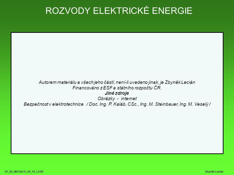 ROZVODY ELEKTRICKÉ ENERGIE VY_52_INOVACE_05_16_LEZB Zbyněk Lecián Autorem materiálu a všech jeho částí, není-li uvedeno jinak, je Zbyněk Lecián Financováno z ESF a státního rozpočtu ČR.