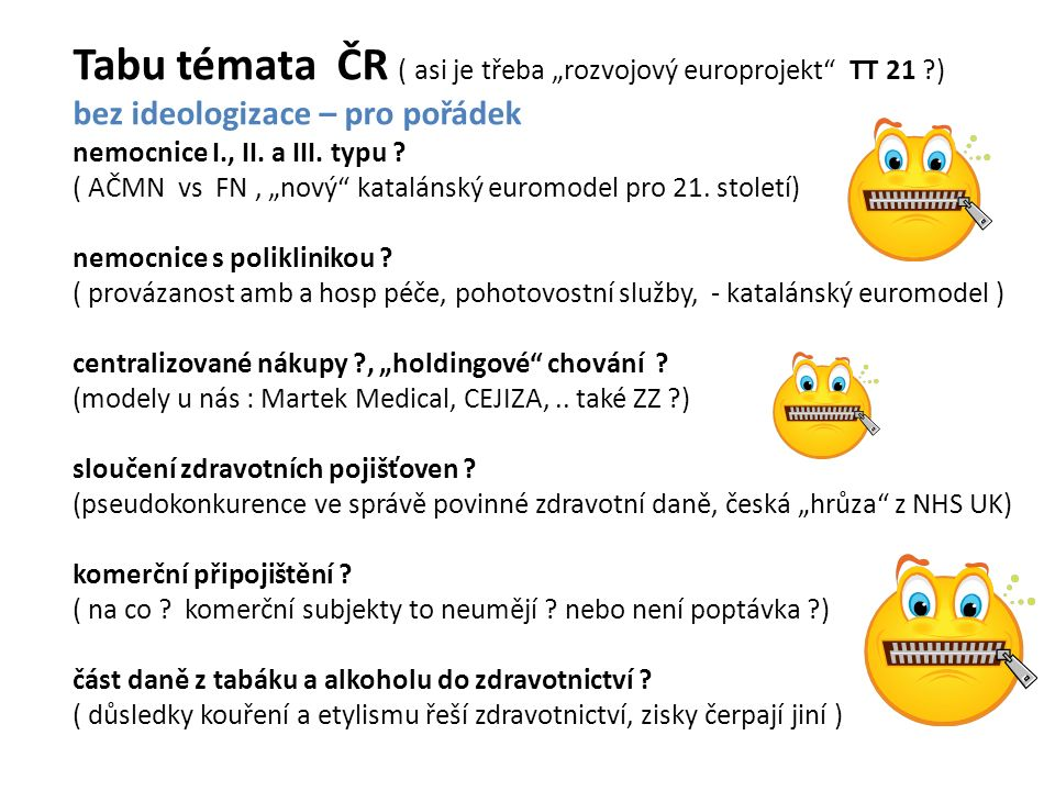 """Tabu témata ČR ( asi je třeba """"rozvojový europrojekt TT 21 ) bez ideologizace – pro pořádek nemocnice I., II."""