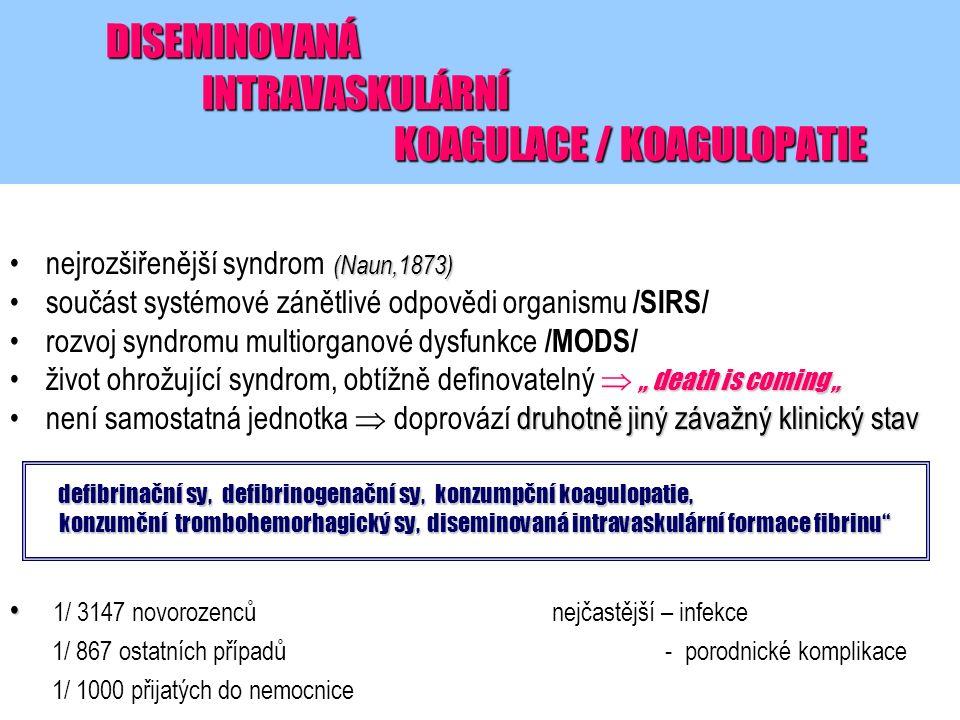 DISEMINOVANÁ INTRAVASKULÁRNÍ KOAGULACE / KOAGULOPATIE (Naun,1873)nejrozšiřenější syndrom (Naun,1873) součást systémové zánětlivé odpovědi organismu /S