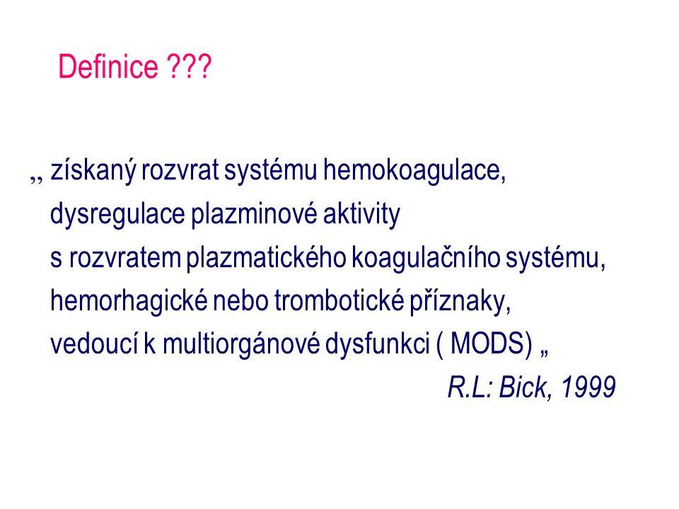 """Definice ??? """" získaný rozvrat systému hemokoagulace, dysregulace plazminové aktivity s rozvratem plazmatického koagulačního systému, hemorhagické neb"""