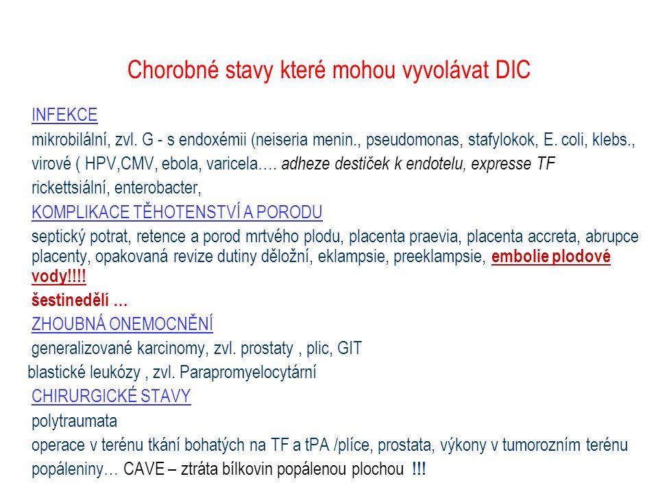 Chorobné stavy které mohou vyvolávat DIC INFEKCE mikrobilální, zvl. G - s endoxémii (neiseria menin., pseudomonas, stafylokok, E. coli, klebs., virové