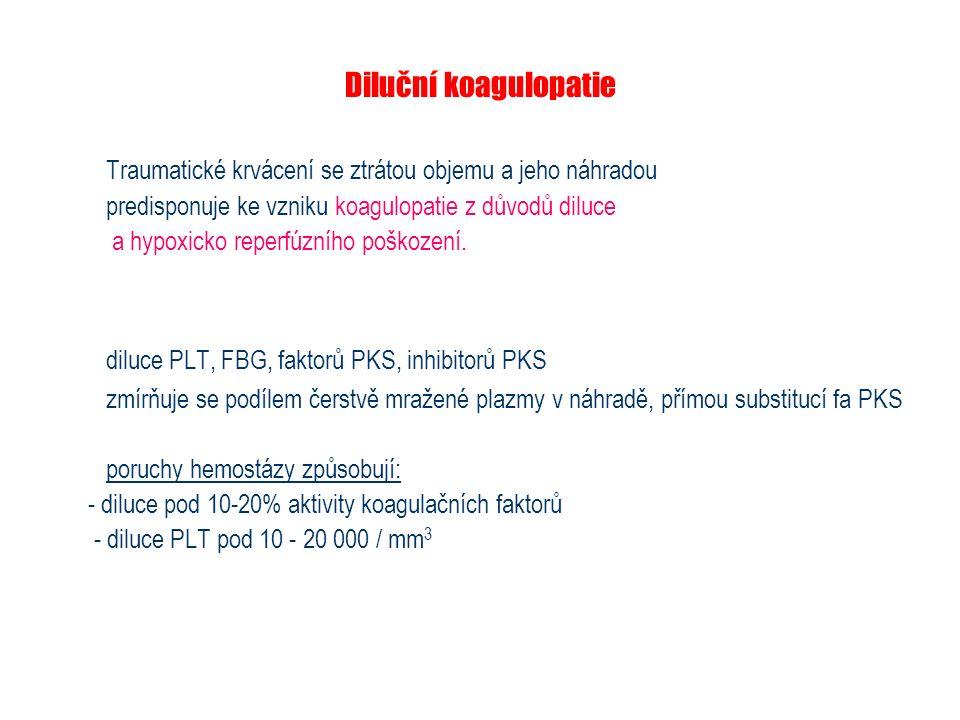 Diluční koagulopatie Traumatické krvácení se ztrátou objemu a jeho náhradou predisponuje ke vzniku koagulopatie z důvodů diluce a hypoxicko reperfúzní