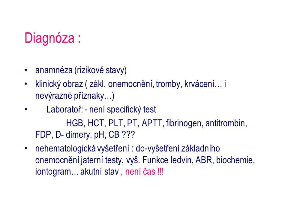 Diagnóza : anamnéza (rizikové stavy) klinický obraz ( zákl. onemocnění, tromby, krvácení… i nevýrazné příznaky…) Laboratoř: - není specifický test HGB