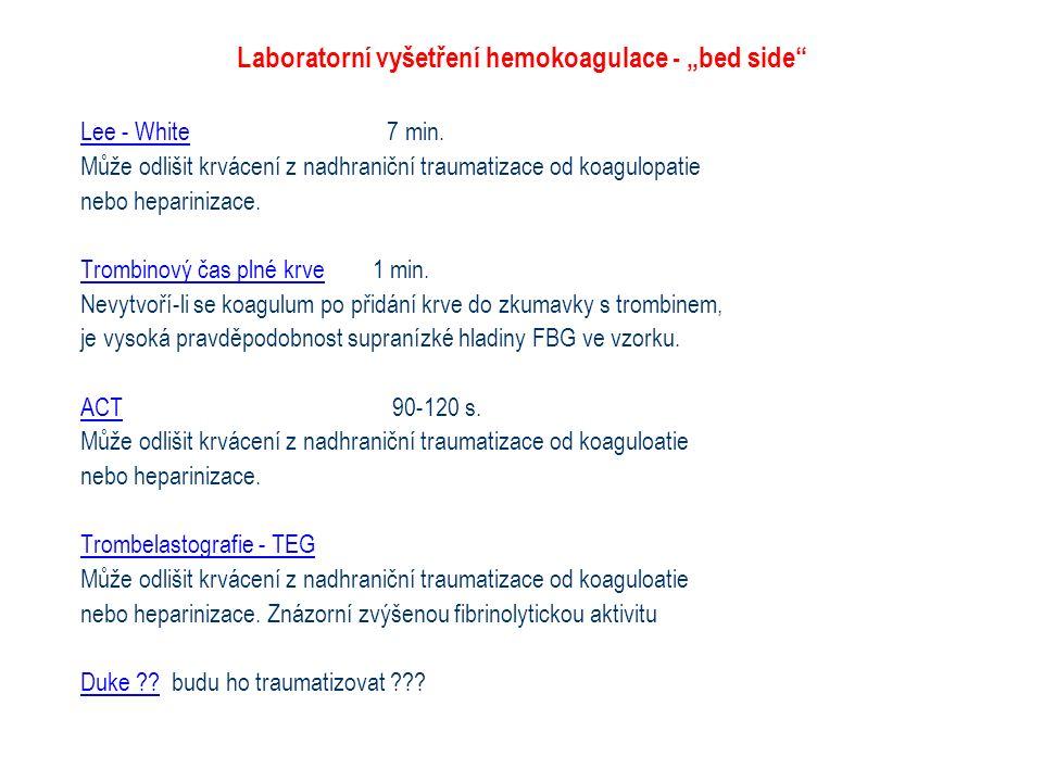 """Laboratorní vyšetření hemokoagulace - """"bed side"""" Lee - White 7 min. Může odlišit krvácení z nadhraniční traumatizace od koagulopatie nebo heparinizace"""