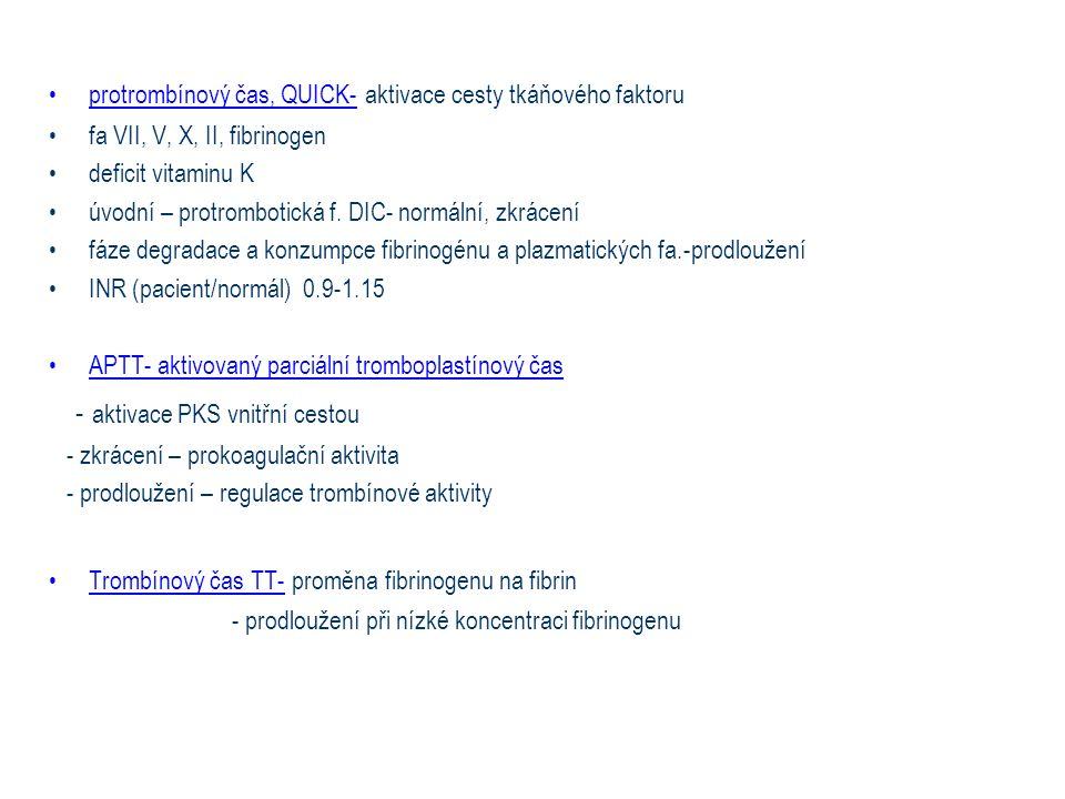 protrombínový čas, QUICK- aktivace cesty tkáňového faktoru fa VII, V, X, II, fibrinogen deficit vitaminu K úvodní – protrombotická f. DIC- normální, z