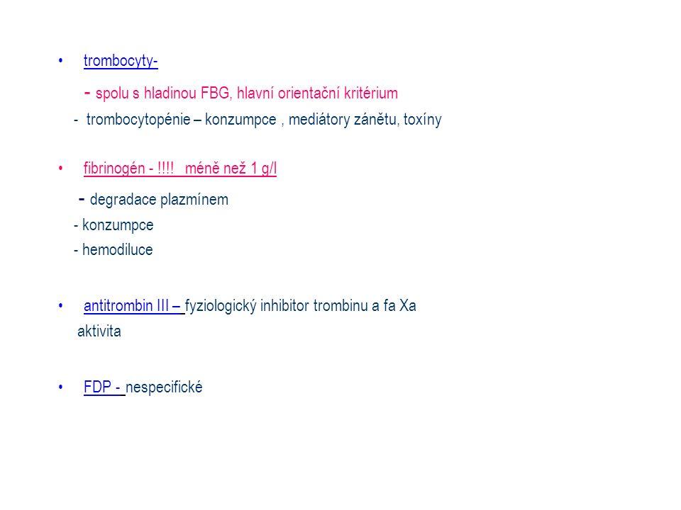 trombocyty- - spolu s hladinou FBG, hlavní orientační kritérium - trombocytopénie – konzumpce, mediátory zánětu, toxíny fibrinogén - !!!! méně než 1 g