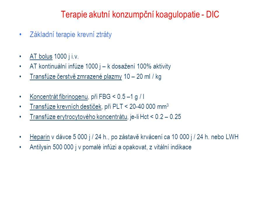 Terapie akutní konzumpční koagulopatie - DIC Základní terapie krevní ztráty AT bolus 1000 j i.v. AT kontinuální infúze 1000 j – k dosažení 100% aktivi