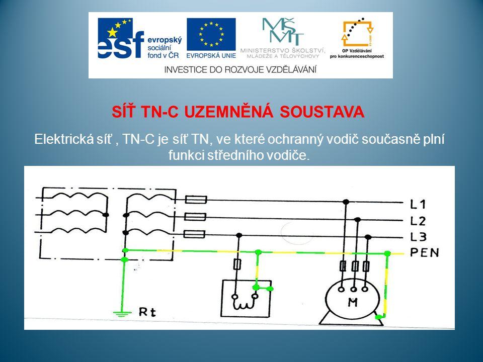 SÍŤ TN-S UZEMNĚNÁ SOUSTAVA Elektrická síť TN-S je síť TN, ve které je ochranný vodič samostatný a neplní funkci středního vodiče.