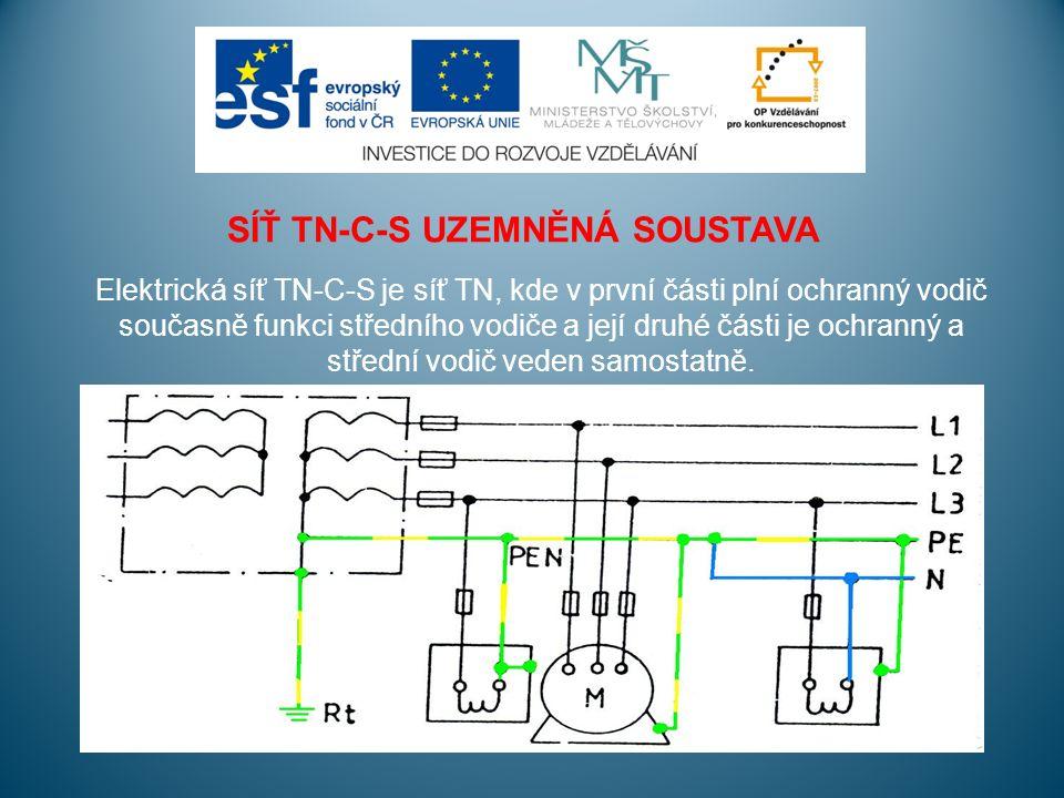 SÍŤ TN-C-S UZEMNĚNÁ SOUSTAVA Elektrická síť TN-C-S je síť TN, kde v první části plní ochranný vodič současně funkci středního vodiče a její druhé části je ochranný a střední vodič veden samostatně.