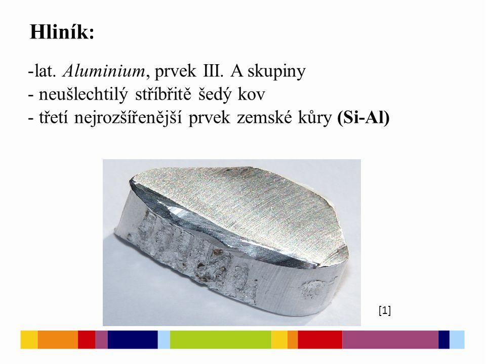 Hliník : -lat. Aluminium, prvek III.