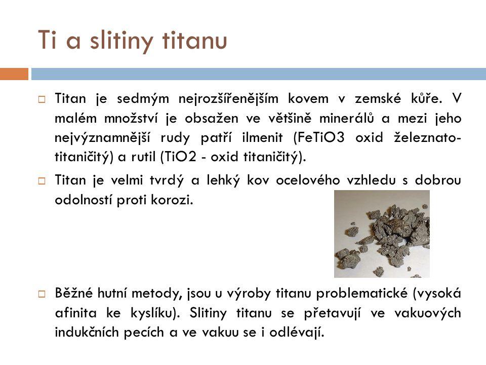Ti a slitiny titanu  Titan je sedmým nejrozšířenějším kovem v zemské kůře. V malém množství je obsažen ve většině minerálů a mezi jeho nejvýznamnější