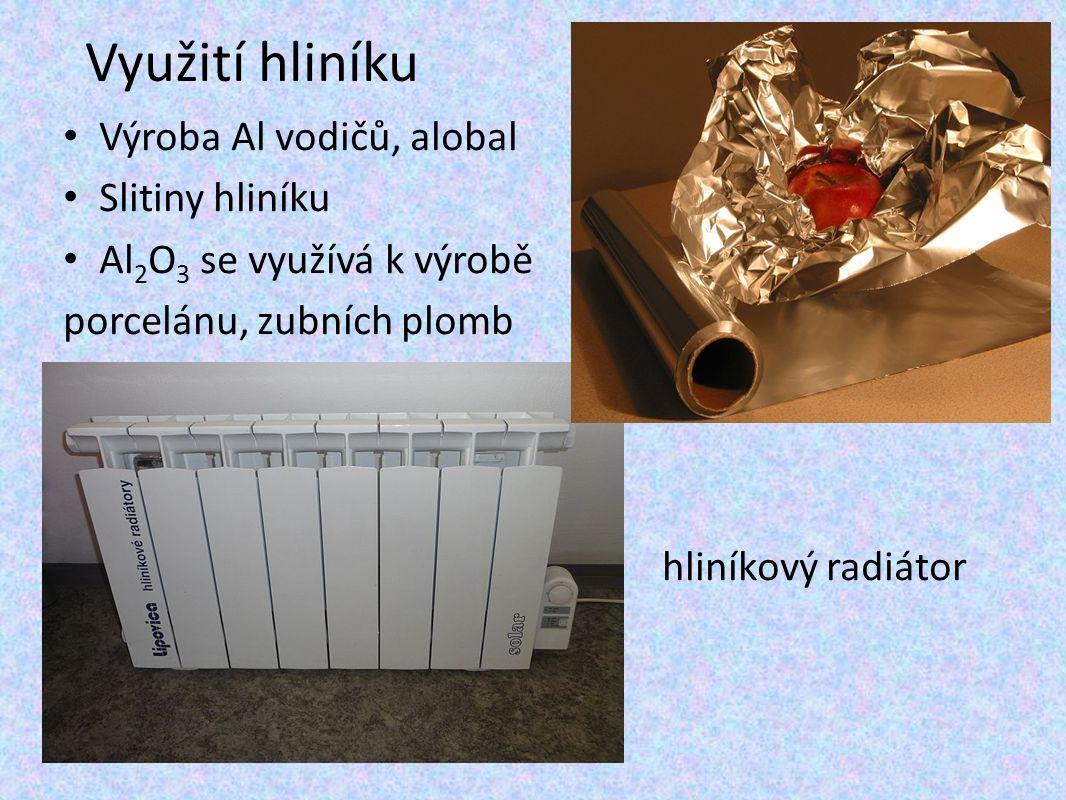 Využití hliníku Výroba Al vodičů, alobal Slitiny hliníku Al 2 O 3 se využívá k výrobě porcelánu, zubních plomb hliníkový radiátor