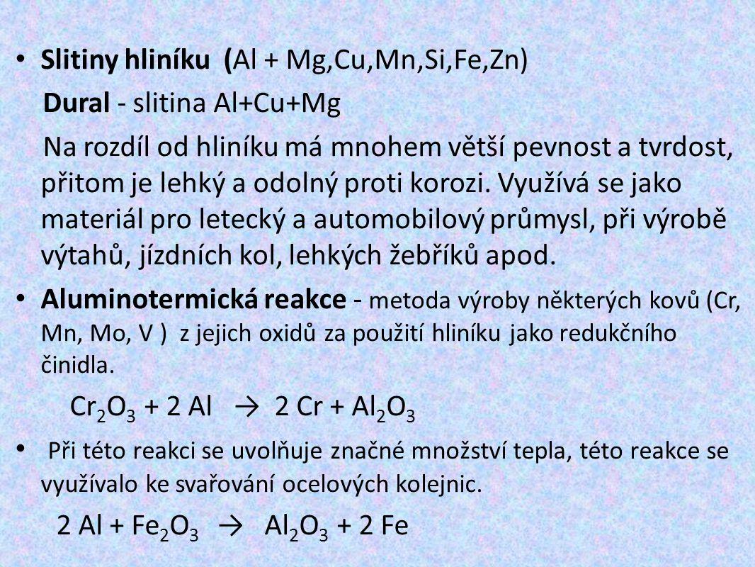 Slitiny hliníku (Al + Mg,Cu,Mn,Si,Fe,Zn) Dural - slitina Al+Cu+Mg Na rozdíl od hliníku má mnohem větší pevnost a tvrdost, přitom je lehký a odolný proti korozi.