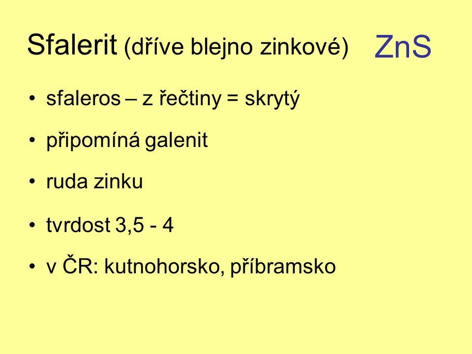 Sfalerit (dříve blejno zinkové) sfaleros – z řečtiny = skrytý připomíná galenit ruda zinku tvrdost 3,5 - 4 v ČR: kutnohorsko, příbramsko ZnS