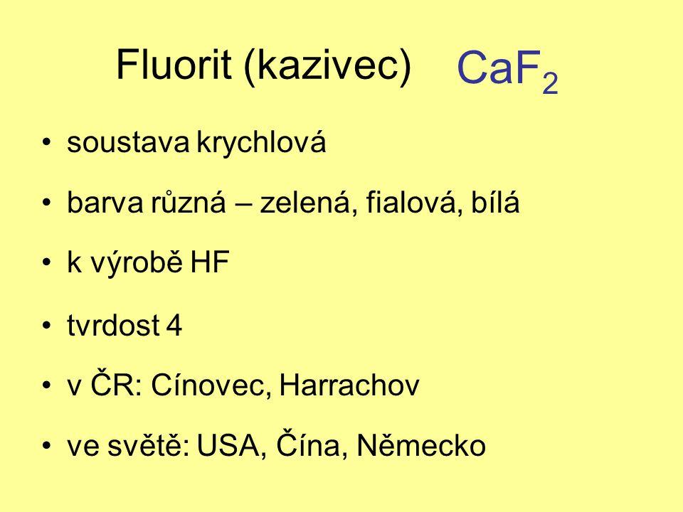 Fluorit (kazivec) soustava krychlová barva různá – zelená, fialová, bílá k výrobě HF tvrdost 4 v ČR: Cínovec, Harrachov ve světě: USA, Čína, Německo CaF 2