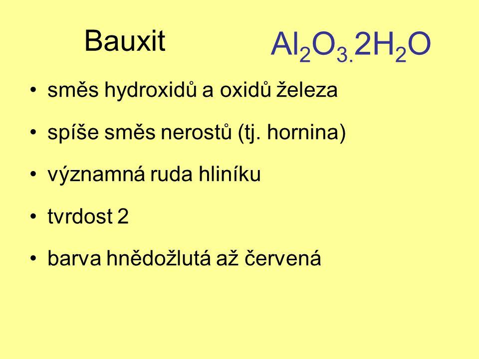Bauxit směs hydroxidů a oxidů železa spíše směs nerostů (tj. hornina) významná ruda hliníku tvrdost 2 barva hnědožlutá až červená Al 2 O 3. 2H 2 O