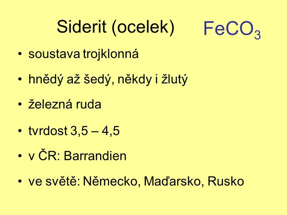Siderit (ocelek) soustava trojklonná hnědý až šedý, někdy i žlutý železná ruda tvrdost 3,5 – 4,5 v ČR: Barrandien ve světě: Německo, Maďarsko, Rusko FeCO 3