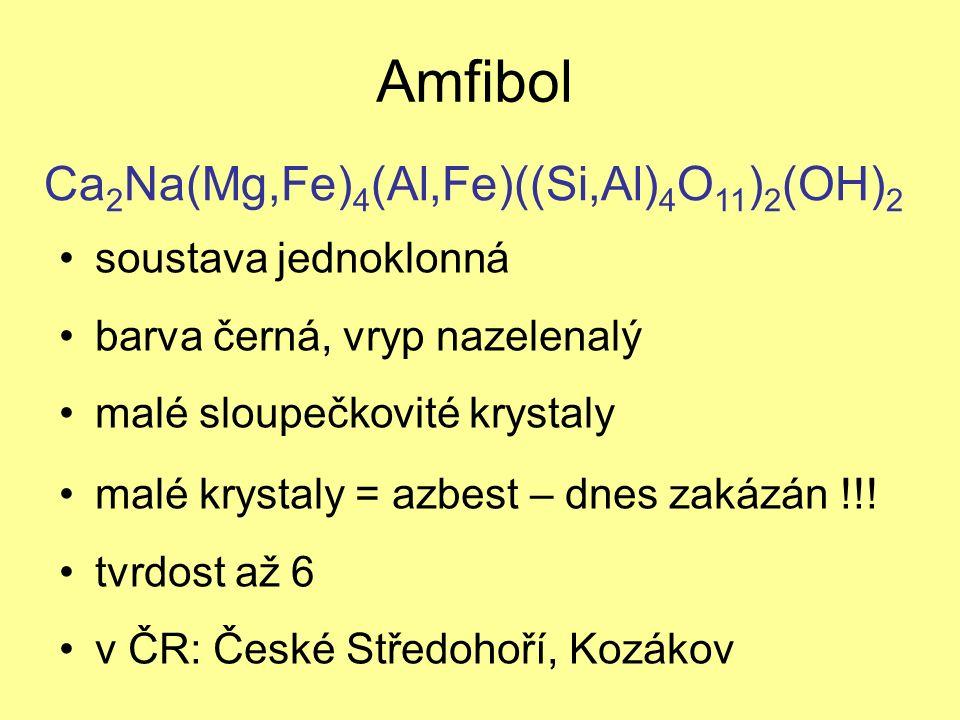 Amfibol soustava jednoklonná barva černá, vryp nazelenalý malé sloupečkovité krystaly malé krystaly = azbest – dnes zakázán !!.