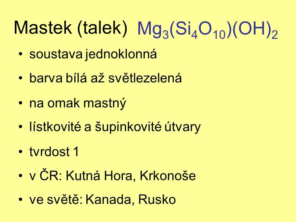 Mastek (talek) soustava jednoklonná barva bílá až světlezelená na omak mastný lístkovité a šupinkovité útvary tvrdost 1 v ČR: Kutná Hora, Krkonoše ve světě: Kanada, Rusko Mg 3 (Si 4 O 10 )(OH) 2