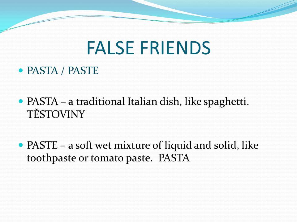 FALSE FRIENDS PASTA / PASTE PASTA – a traditional Italian dish, like spaghetti.
