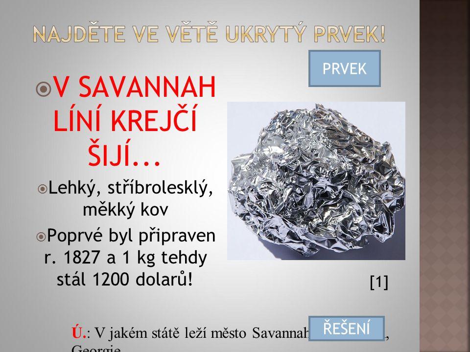  V SAVANNAH LÍNÍ KREJČÍ ŠIJÍ... Lehký, stříbrolesklý, měkký kov  Poprvé byl připraven r.