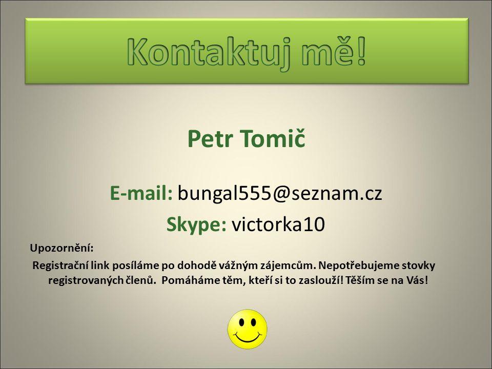 Petr Tomič E-mail: bungal555@seznam.cz Skype: victorka10 Upozornění: Registrační link posíláme po dohodě vážným zájemcům.