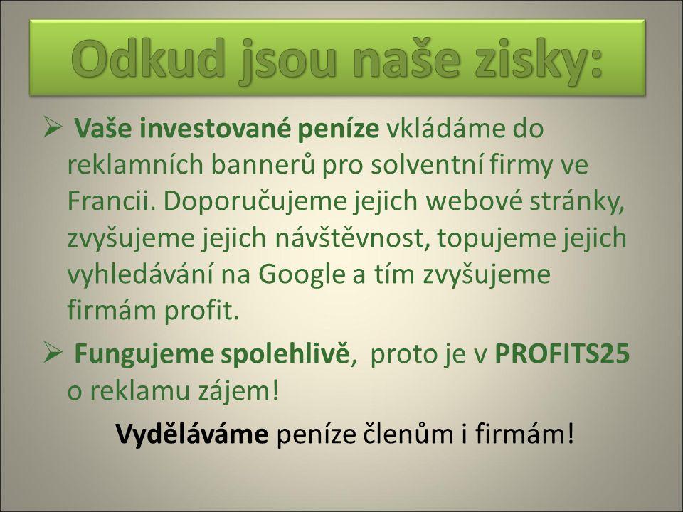  Vaše investované peníze vkládáme do reklamních bannerů pro solventní firmy ve Francii. Doporučujeme jejich webové stránky, zvyšujeme jejich návštěvn