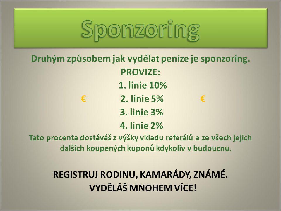 Druhým způsobem jak vydělat peníze je sponzoring.PROVIZE: 1.