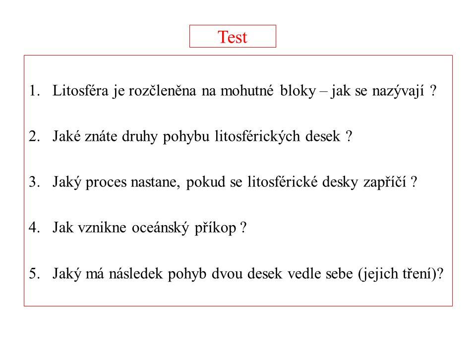 Test 1.Litosféra je rozčleněna na mohutné bloky – jak se nazývají .