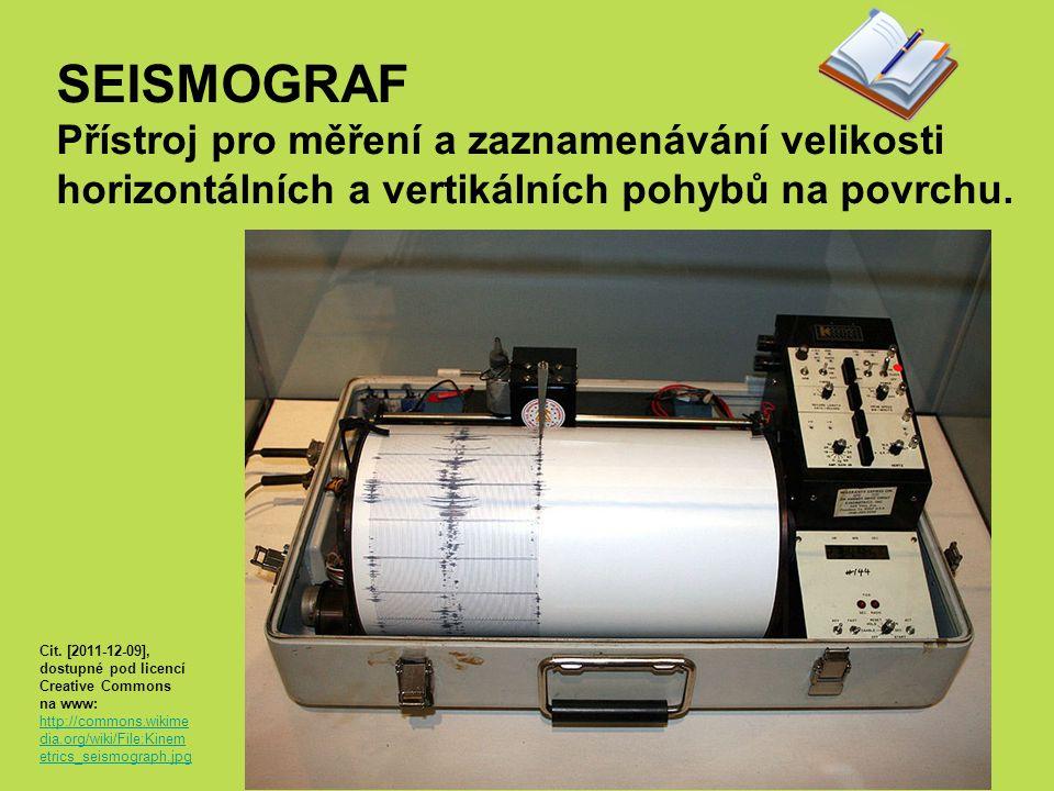 SEISMOGRAF Přístroj pro měření a zaznamenávání velikosti horizontálních a vertikálních pohybů na povrchu.
