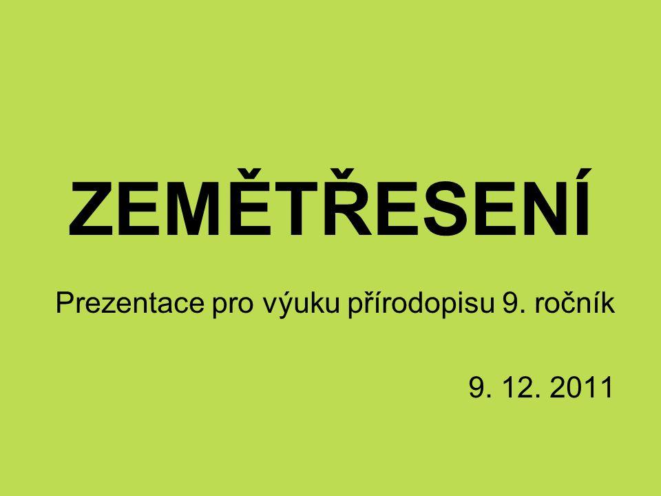 ZEMĚTŘESENÍ Prezentace pro výuku přírodopisu 9. ročník 9. 12. 2011