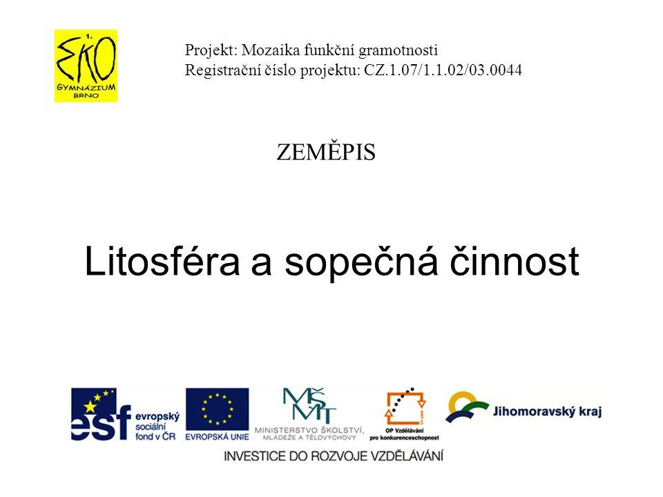 Litosféra a sopečná činnost Projekt: Mozaika funkční gramotnosti Registrační číslo projektu: CZ.1.07/1.1.02/03.0044 ZEMĚPIS