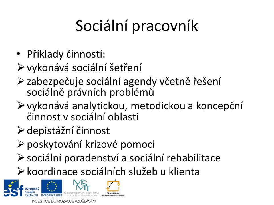 Sociální pracovník Příklady činností:  vykonává sociální šetření  zabezpečuje sociální agendy včetně řešení sociálně právních problémů  vykonává an