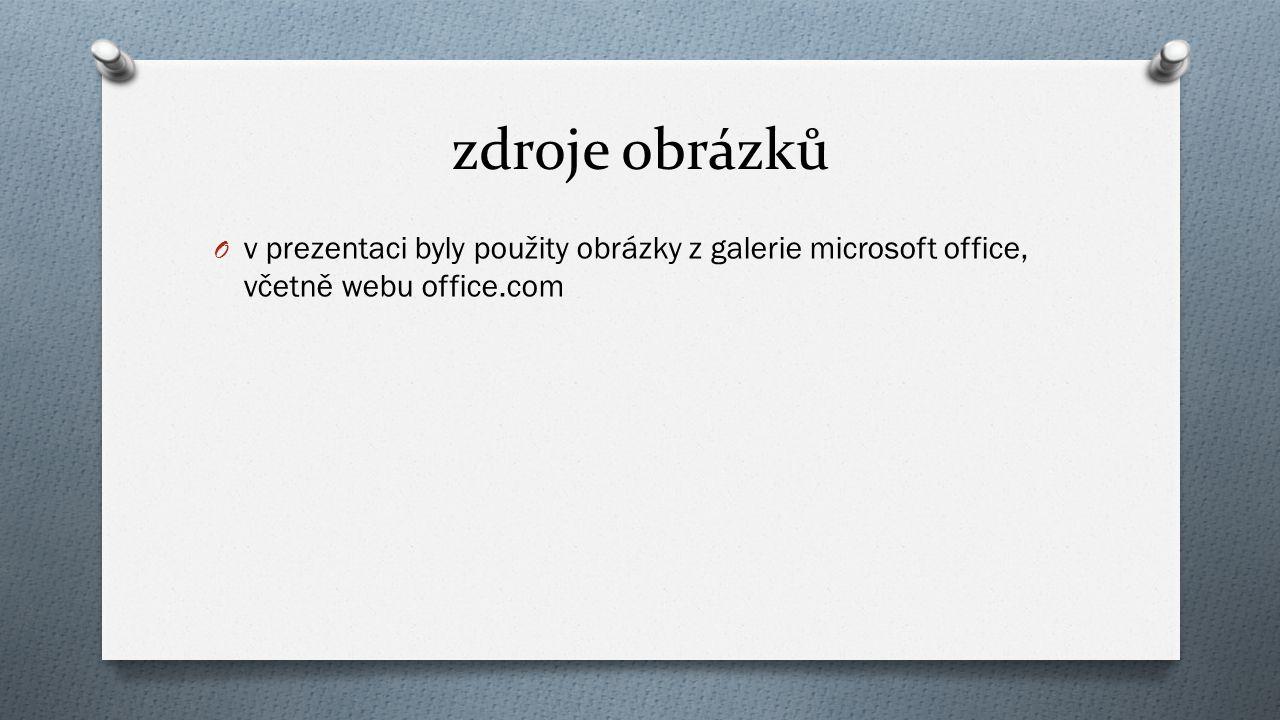 zdroje obrázků O v prezentaci byly použity obrázky z galerie microsoft office, včetně webu office.com